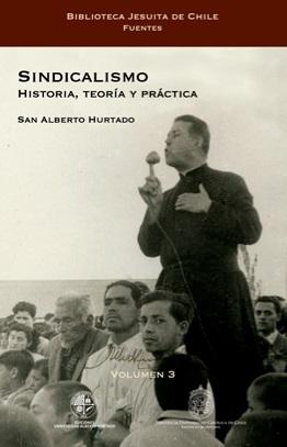 Relanzamiento del libro  Sindicalismo: Historia, Teoría y Práctica de Alberto Hurtado S.J.