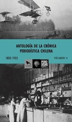 Antología de la Crónica Periodística Chilena (1882-1932)