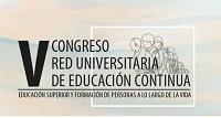 V Congreso de Educación Continua Universitaria  Educación superior y formación de personas a lo largo de la vida