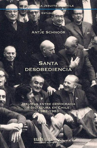 Lanzamiento del libro Santa desobediencia. Jesuitas entre democracia y dictadura en Chile 1962-1983″ de la Colección Biblioteca jesuita de Chile