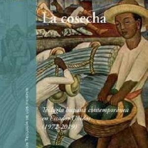 Presentación del libro La cosecha. Teología hispana contemporánea en Estados Unidos (1972-2019) de Eduardo Fernández SJ